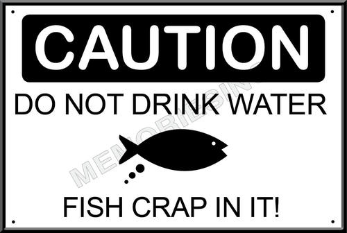 Signage funny do not drink the water classic metal for Do fish drink water