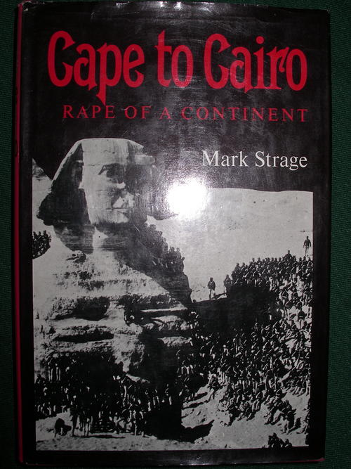 Cape to Cairo: Rape of a Continent Mark Strage