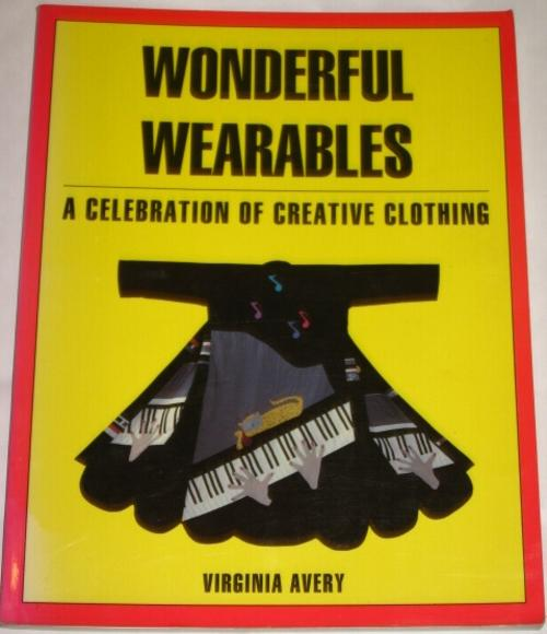 Wonderful Wearables: A Celebration of Creative Clothing Virginia Avery
