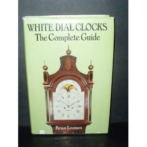 White Dial Clock: The Complete Guide Brian Loomes