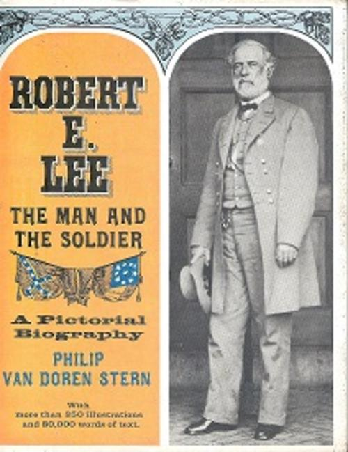 a biography of robert e lee a soldier Free essay: biography of robert e lee robert e lee was born in stratford hall, near montross, virginia, on january 19, 1807 he grew up with a great love.
