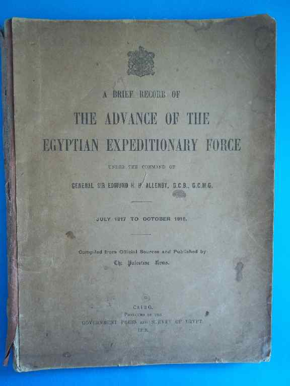 The Advance Of The Egyptian Expeditionary Force - General Sir Edmund HH Allenby, July 1917-Oct 1918
