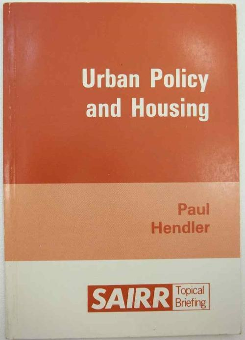 Urban Policy And Housing - Paul Hendler, 1988 - South African Institute Of Race Relations
