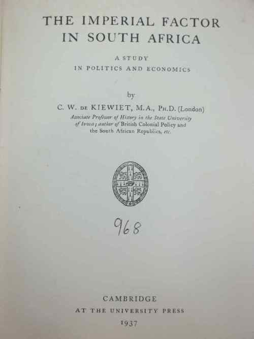 The Imperial Factor In South Africa - CW de Kiewiet - Cambridge, At The University Press, 1937